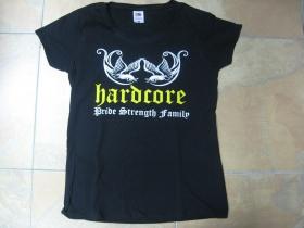 Hardcore - Pride, Strength, Family  dámske tričko 100%bavlna značka Fruit of The Loom