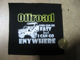 Offroad YOU CAN GO FAST BUT I CAN GO ENYWHERE potlačená nášivka rozmery cca. 12x12cm (po krajoch neobšívaná)