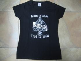 Ace Of Spades - Born to Loose live to Win   čierne dámske tričko 100%bavlna