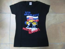 Kto nechlastá nieje Slovák!   dámske tričko 100%bavlna značka Fruit of The Loom