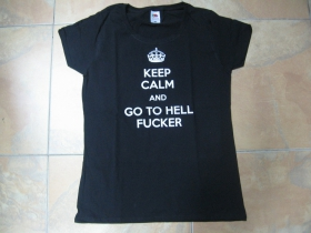 Keep Calm and Go to Hell Fucker,  dámske tričko Fruit of The Loom 100%bavlna