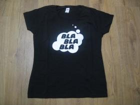 Bla Bla Bla... dámske tričko 100%bavlna značka Fruit of the Loom