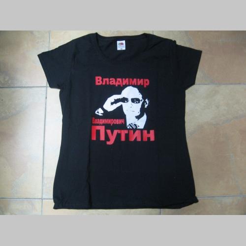 Vladimir Vladimirovič Putin dámske tričko 100%bavlna značka Fruit of The  Loom 501696dbe22