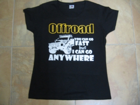 Offroad YOU CAN GO FAST BUT I CAN GO ANYWHERE dámske tričko 100%bavlna značka Fruit of The Loom