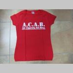A.C.A.B.  Ani Cigarety Ani Bary dámske tričko 100%bavlna značka Fruit of The Loom