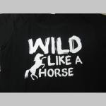 Wild Like a Horse dámske tričko 100%bavlna značka Fruit of The Loom
