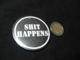 Shit Happens odznak veľký, priemer 55mm
