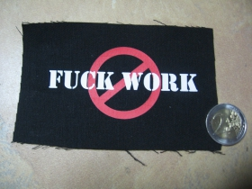 Fuck Work  potlačená nášivka rozmery cca. 12x6cm (po krajoch neobšívaná)