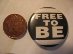 Free To Be  plechový klasický odznak s priemerom 25mm