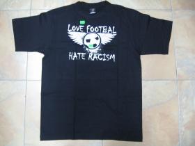 Love footbal,hate racism pánske tričko čierne, 100%bavlna