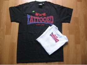 Tattooed for life, pánske tričko s potlačou vpredu a menšou potlačou na chrbáte 100%bavlna