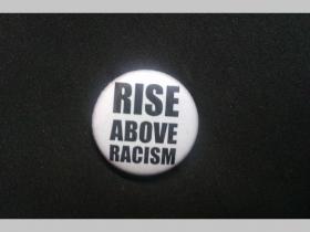 Rise above Racism, odznak priemer 25mm
