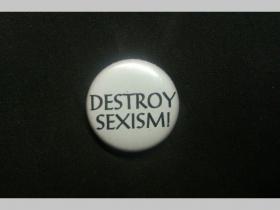 Destroy Sexism, odznak priemer 25mm