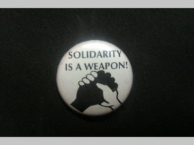 Solidarity is a Weapon!  odznak priemer 25mm