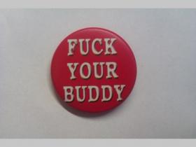 Fuck Your Buddy, odznak priemer 37mm